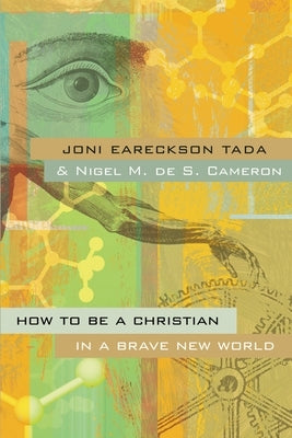 How to Be a Christian in a Brave New World by Tada, Joni Eareckson