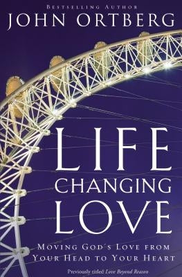 Life-Changing Love: Moving God's Love from Your Head to Your Heart by Zondervan