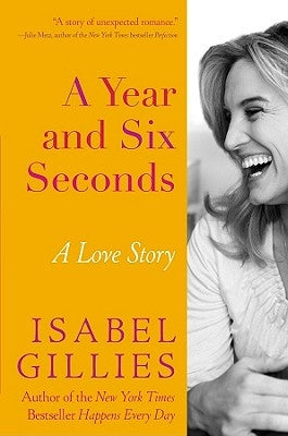 A Year and Six Seconds: A Love Story by Gillies, Isabel