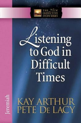 Listening to God in Difficult Times: Jeremiah by Arthur, Kay