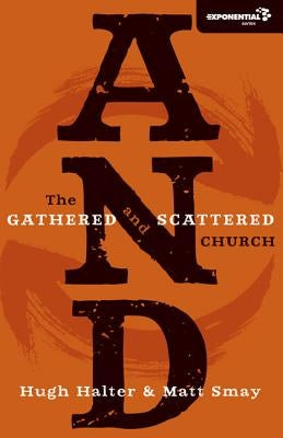 And: The Gathered and Scattered Church by Halter, Hugh
