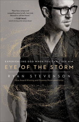 Eye of the Storm: Experiencing God When You Can't See Him by Stevenson, Ryan