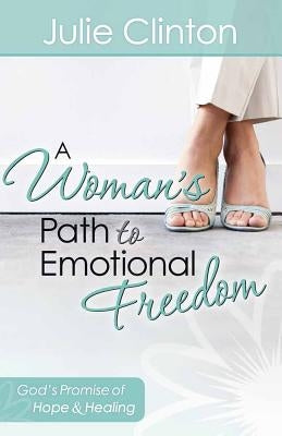 A Woman's Path to Emotional Freedom by Clinton, Julie