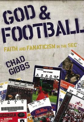 God and Football: Faith and Fanaticism in the SEC by Gibbs, Chad