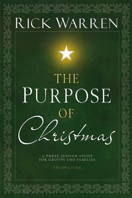 The Purpose of Christmas Study Guide: A Three-Session Study for Groups and Families by Warren, Rick