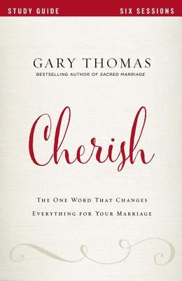 Cherish: The One Word That Changes Everything for Your Marriage by Thomas, Gary