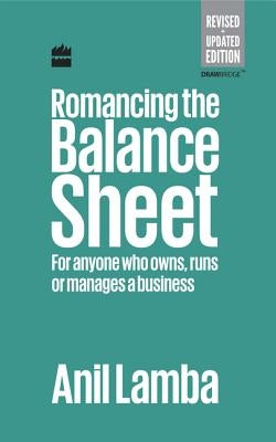 Romancing the Balance Sheet: For Anyone Who Owns, Runs or Manages a Business by Lamba, Anil