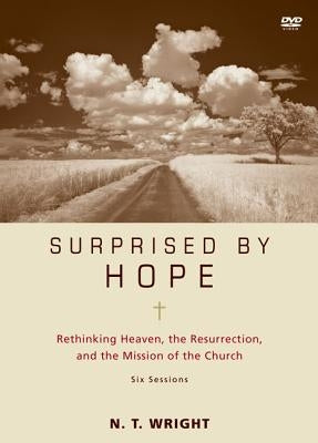Surprised by Hope Video Study: Rethinking Heaven, the Resurrection, and the Mission of the Church by Wright, N. T.