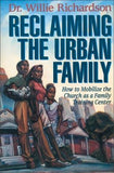Reclaiming the Urban Family: How to Mobilize the Church as a Family Training Center by Richardson, Willie