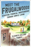 Meet the Frugalwoods: Achieving Financial Independence Through Simple Living by Thames, Elizabeth Willard
