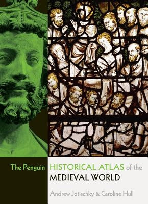 The Penguin Historical Atlas of the Medieval World by Jotischky, Andrew