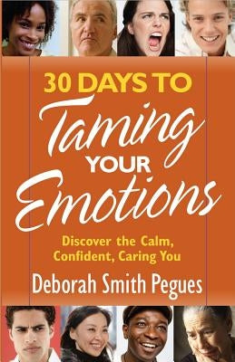 30 Days to Taming Your Emotions: Discover the Calm, Confident, Caring You by Pegues, Deborah Smith