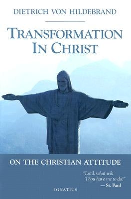 Transformation in Christ by Von Hildebrand, Dietrich