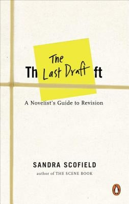 The Last Draft: A Novelist's Guide to Revision by Scofield, Sandra