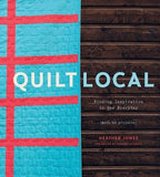Quilt Local: Finding Inspiration in the Everyday (with 40 Projects) by Jones, Heather
