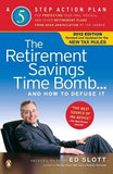 The Retirement Savings Time Bomb . . . and How to Defuse It: A Five-Step Action Plan for Protecting Your Iras, 401(k)S, and Other Retirement Plans fro by Slott, Ed