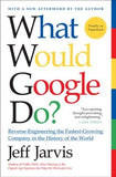 What Would Google Do?: Reverse-Engineering the Fastest Growing Company in the History of the World by Jarvis, Jeff