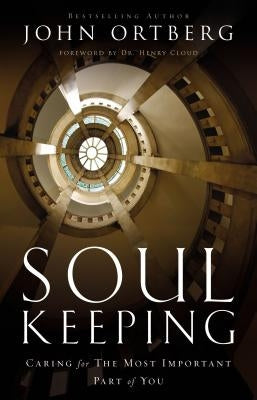 Soul Keeping: Caring for the Most Important Part of You by Ortberg, John