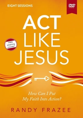 ACT Like Jesus Video Study: How Can I Put My Faith Into Action? by Frazee, Randy