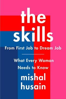 The Skills: From First Job to Dream Job--What Every Woman Needs to Know by Husain, Mishal
