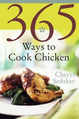 365 Ways to Cook Chicken: Simply the Best Chicken Recipes You'll Find Anywhere! by Sedeker, Cheryl