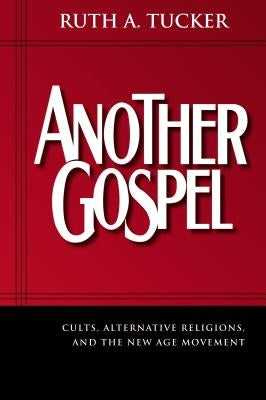 Another Gospel: Cults, Alternative Religions, and the New Age Movement by Tucker, Ruth A.