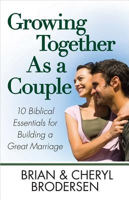 Growing Together As a Couple by Brodersen, Brian