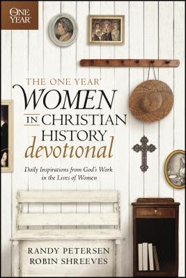 The One Year Women in Christian History Devotional: Daily Inspirations from God's Work in the Lives of Women by Petersen, Randy