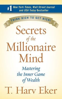 Secrets of the Millionaire Mind: Mastering the Inner Game of Wealth by Eker, T. Harv