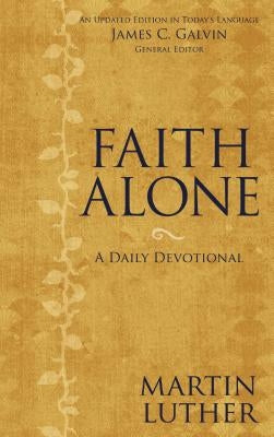 Faith Alone: A Daily Devotional by Luther, Martin