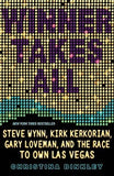 Winner Takes All: Steve Wynn, Kirk Kerkorian, Gary Loveman, and the Race to Own Las Vegas by Binkley, Christina