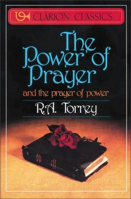 The Power of Prayer: And the Prayer of Power by Torrey, R. a.