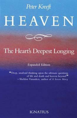 Heaven, the Heart's Deepest Longing by Kreeft, Peter