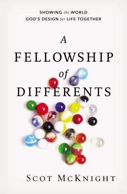 A Fellowship of Differents: Showing the World God's Design for Life Together by McKnight, Scot