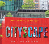 Cityscape: Where Science and Art Meet by Sayre, April Pulley