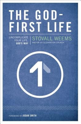 The God-First Life: Uncomplicate Your Life, God's Way by Weems, Stovall