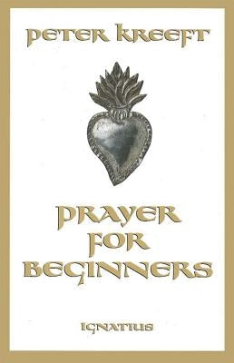 Prayer for Beginners by Kreeft, Peter