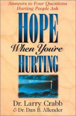 Hope When You're Hurting: Answers to Four Questions Hurting People Ask by Allender, Dan B.