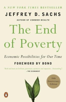 The End of Poverty: Economic Possibilities for Our Time by Sachs, Jeffrey D.