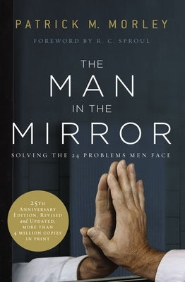 The Man in the Mirror: Solving the 24 Problems Men Face by Morley, Patrick