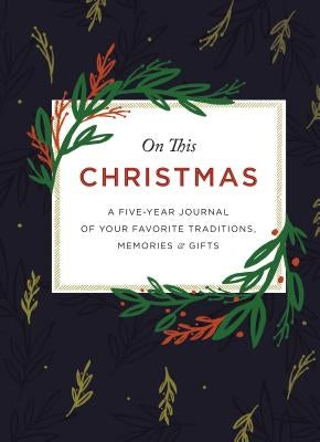 On This Christmas: A Five-Year Journal of Your Favorite Traditions, Memories, and Gifts by Zondervan