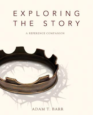 Exploring the Story: A Reference Companion by Barr, Adam