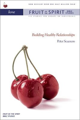 Love: Building Healthy Relationships by Scazzero, Peter