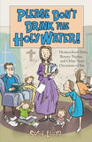 Please Don't Drink the Holy Water!: Homeschool Days, Rosary Nights, and Other Near Occasions of Sin by Lloyd, Susie