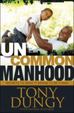 Uncommon Manhood: Secrets to What It Means to Be a Man by Dungy, Tony