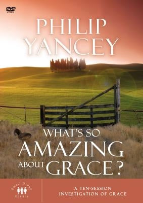 What's So Amazing about Grace: A Ten Session Investigation of Grace by Yancey, Philip