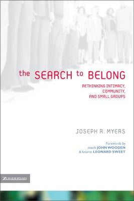 The Search to Belong: Rethinking Intimacy, Community, and Small Groups by Myers, Joseph R.