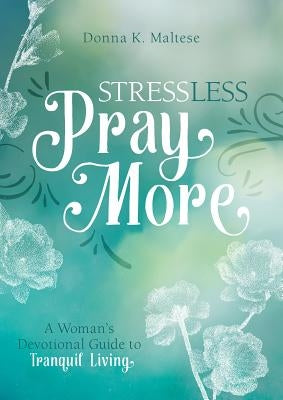 Stress Less, Pray More by Maltese, Donna K.