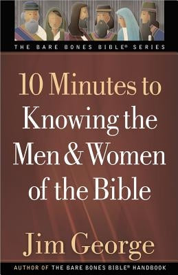 10 Minutes to Knowing the Men & Women of the Bible by George, Jim
