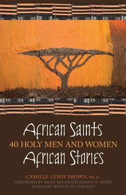 African Saints, African Stories: 40 Holy Men and Women by Brown, Camille Lewis